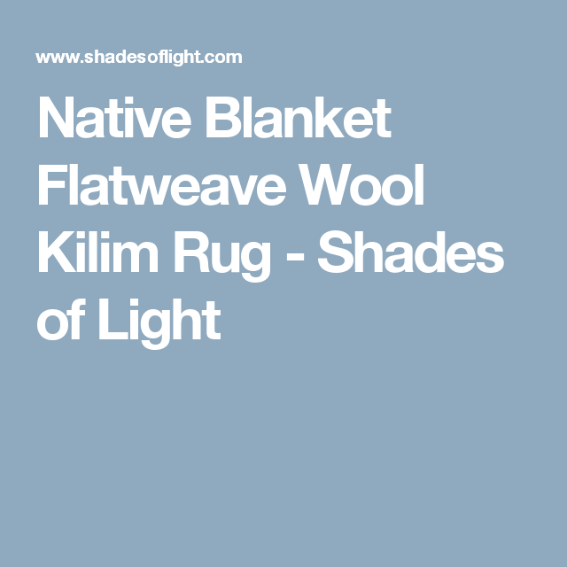 Native Blanket Flatweave Wool Kilim Rug - Shades of Light ...