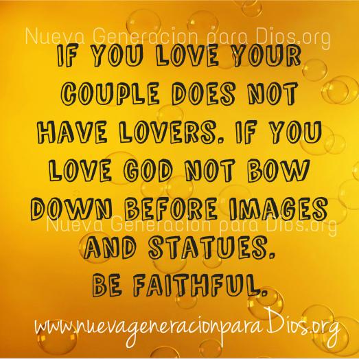 Se você ama seu parceiro não tem amantes. Se você ama a Deus não se curvar da frente imagens e estátuas. SEJA FIEL.