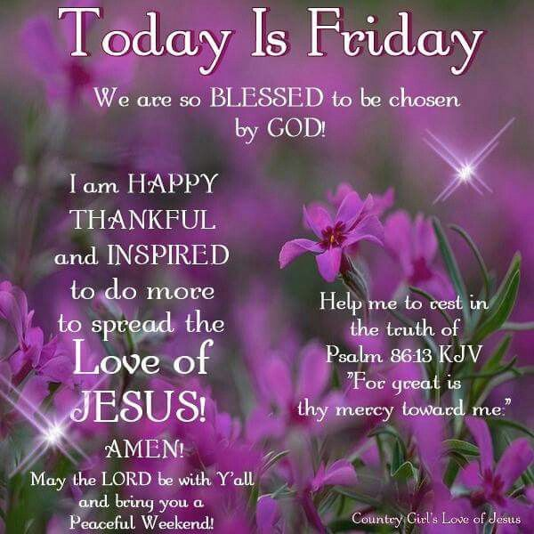 Today Is Friday We Are Blessed To Be Chosen By God