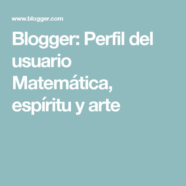 Blogger: Perfil del usuario  Matemática, espíritu y arte