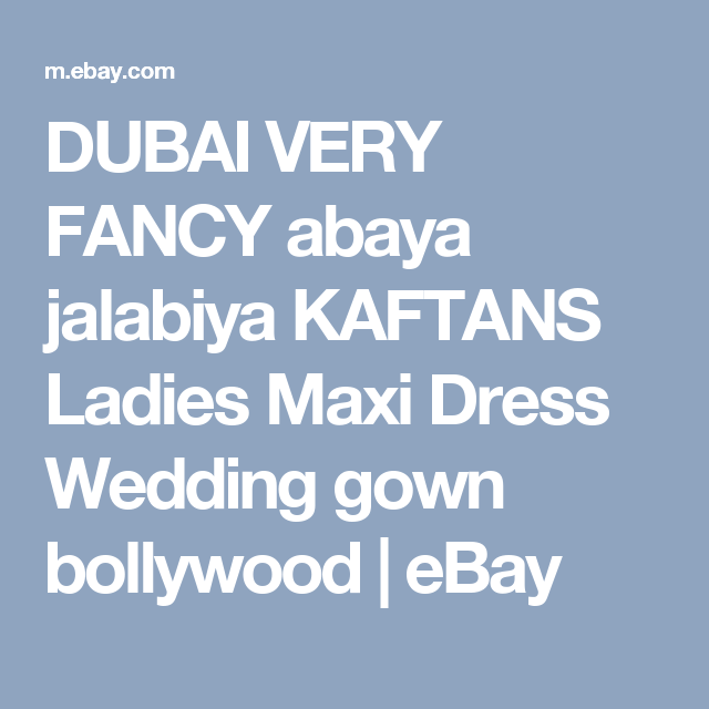 DUBAI VERY FANCY abaya jalabiya KAFTANS Ladies Maxi Dress Wedding gown bollywood  | eBay