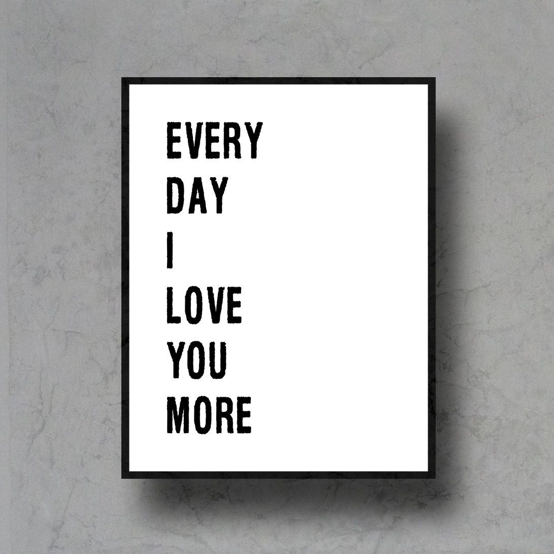 "Quotes I Love You More Every Day: Art Digital Print ""every Day I Love You More"" Printable"