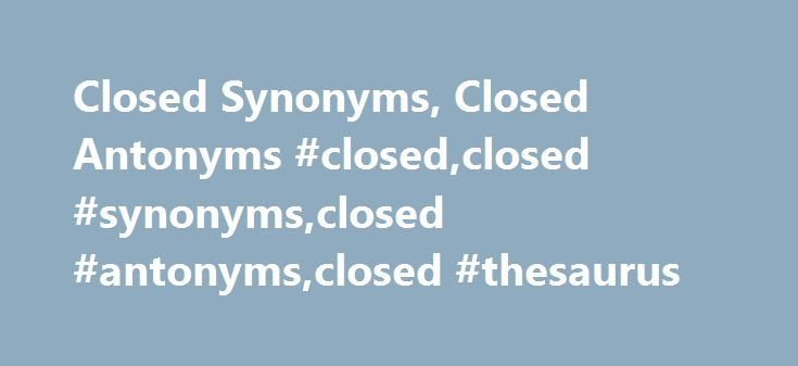 694 Words Related To Closed Closed Synonyms Closed Antonyms