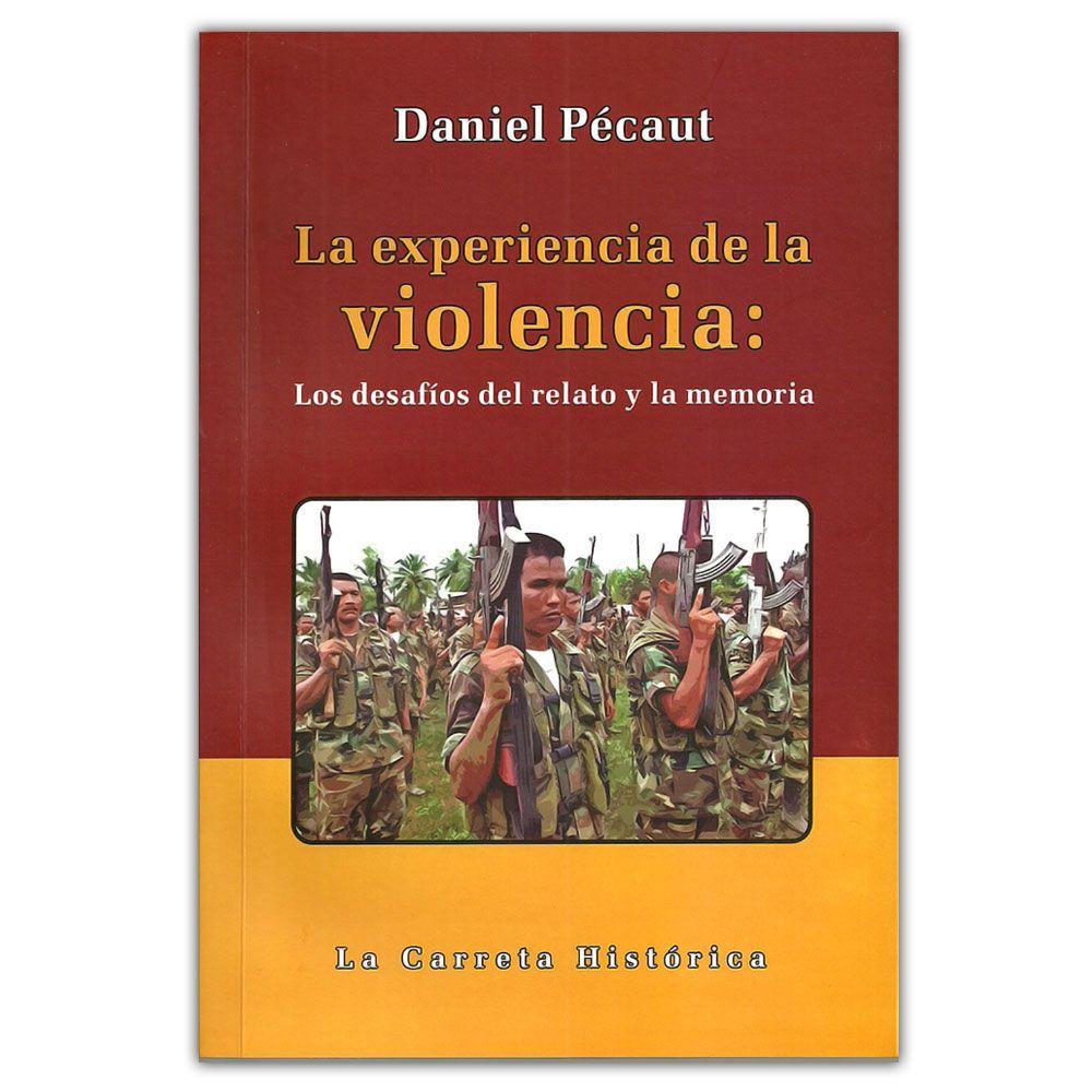 La experiencia de la violencia. Los desafíos del relato y la memoria - Daniel Pécaut - La Carreta Editores http://www.librosyeditores.com/tiendalemoine/ciencias-sociales-y-humanas/3261-la-experiencia-de-la-violencia-los-desafios-del-relato-y-la-memoria--9789588427782.html Editores y distribuidores