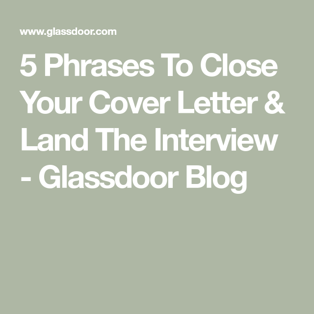 5 Phrases To Close Your Cover Letter Land The Interview