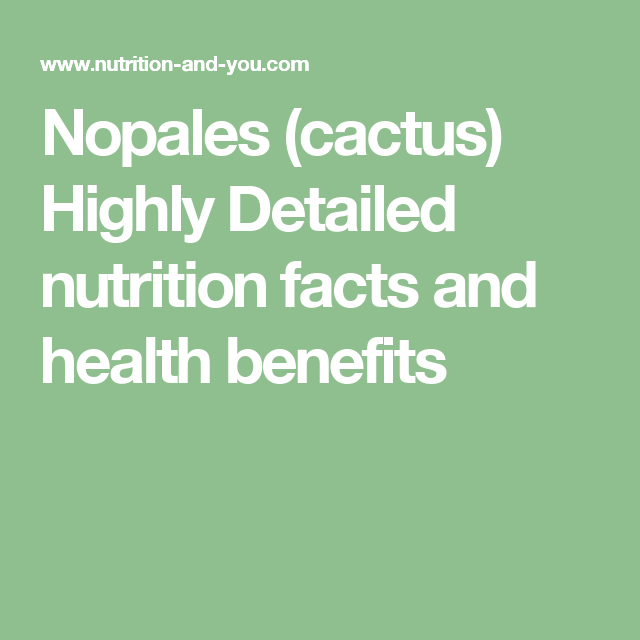 Nopales (cactus) Highly Detailed nutrition facts and health benefits