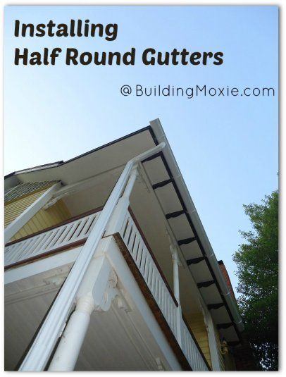 Installing Half Round Gutters And Downspouts On A Victorian Home Gutters Victorian Homes How To Install Gutters