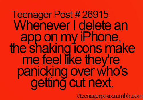 Teenager Posts. True but I dont have a IPhone