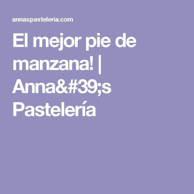 El mejor pie de manzana!  |   Anna's Pastelería