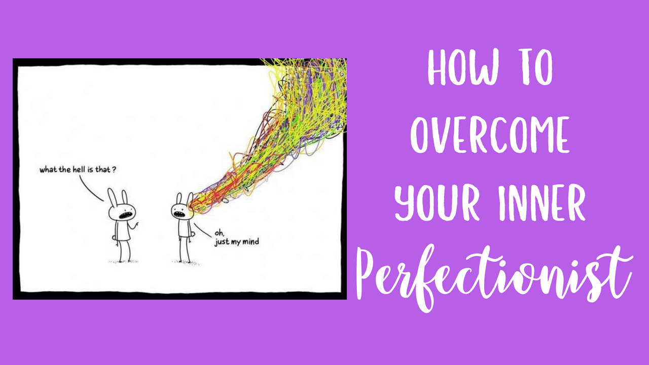 How to Overcome your Inner Perfectionist | Overcoming ...