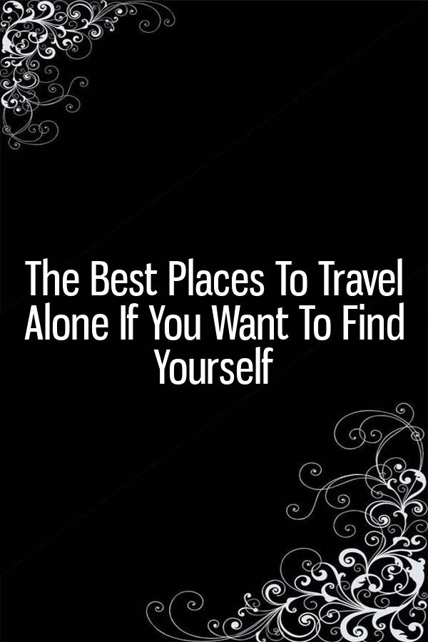Photo of The Best Places to Travel Alone If You Want to Find Yourself