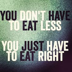 Fitness Motivation - You don't Have to Eat Less, You Just Have to Eat Right. // More Fitness Inspiration at http://www.fitnessathome.co/motivation
