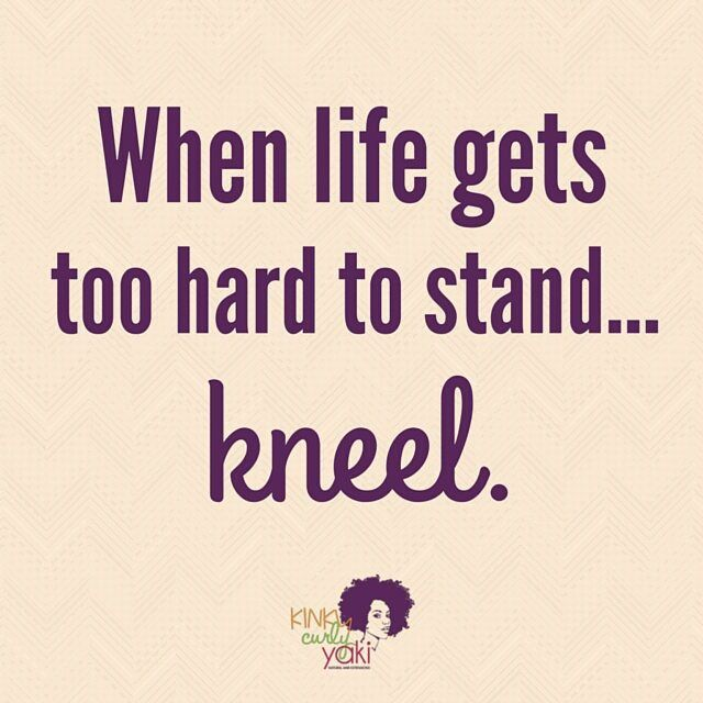 When Life Gets Too Hard To Standkneel Prayer Sunday Thats A