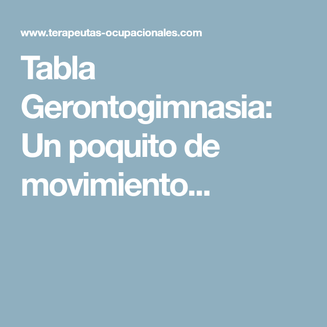 Tabla Gerontogimnasia Un Poquito De Movimiento Actividades Físicas Movimiento Tabla