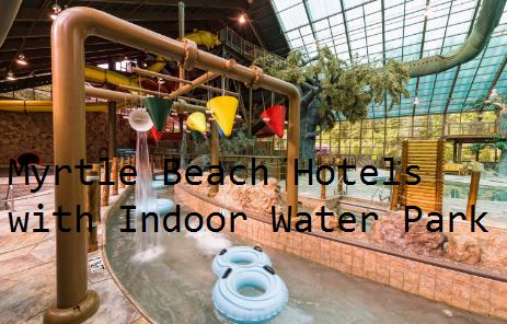 Myrtle Beach Hotels with Indoor Water Park. Visit http