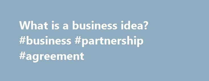 What Is A Business Idea Business Partnership Agreement Http