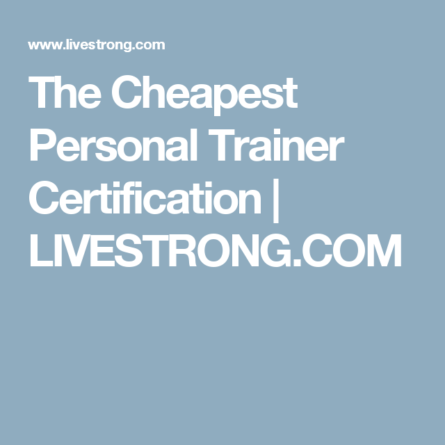 The Cheapest Personal Trainer Certification Cheap Personal Trainer
