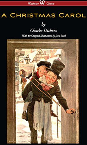 A Christmas Carol (Wisehouse Classics - with original illustrations) by Charles Dickens http ...