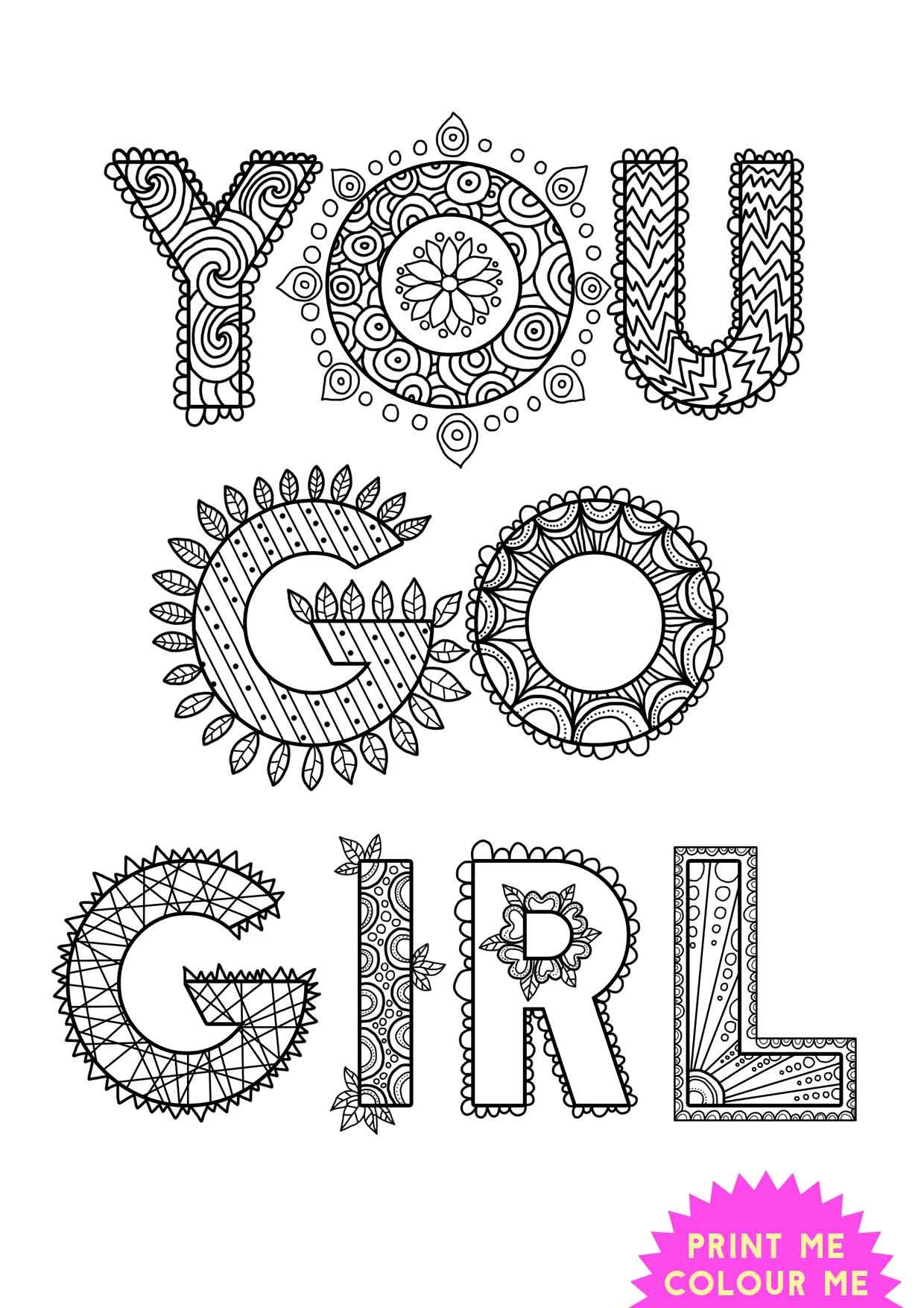 Free mindfulness colouring page womens empowerment quote you go girl this inspiring colouring page represents the girl power message and is intended to be