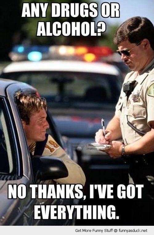 2a28b924a9beabfcef6a98b25eec5914 funny police cop car drugs alcohol no thanks pics jpg (500×762