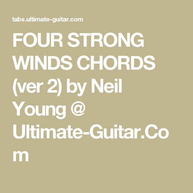 FOUR STRONG WINDS CHORDS (ver 2) by Neil Young @ Ultimate-Guitar.Com ...