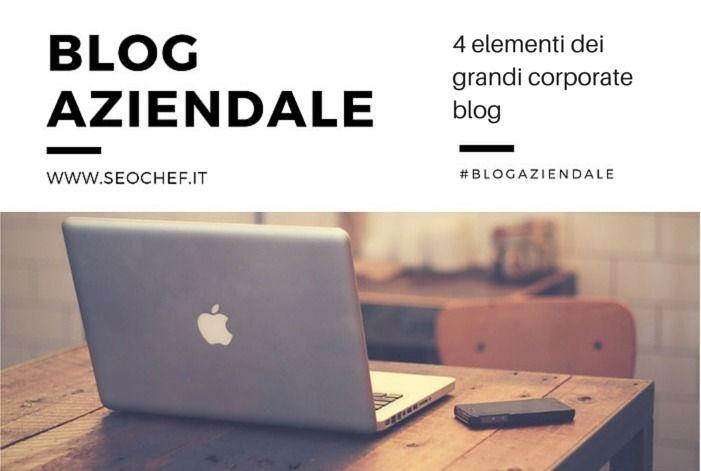 Cosa fa di un blog aziendale un grande blog aziendale? la risposta la trovi qui, in questo articolo che prende in esame 4 grandi corporate blog.