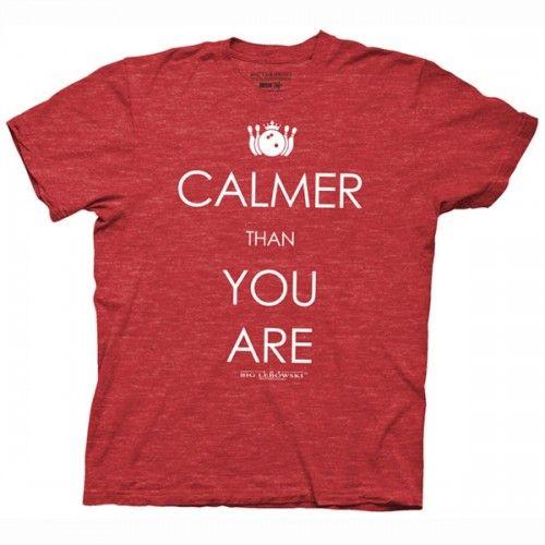 The Big Lebowski Calmer Than You T Shirt Big Lebowski Shirts