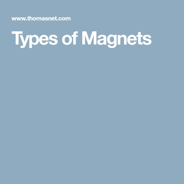 Types Of Magnets Thomasnet >> Types Of Magnets Magnets Magnets Type