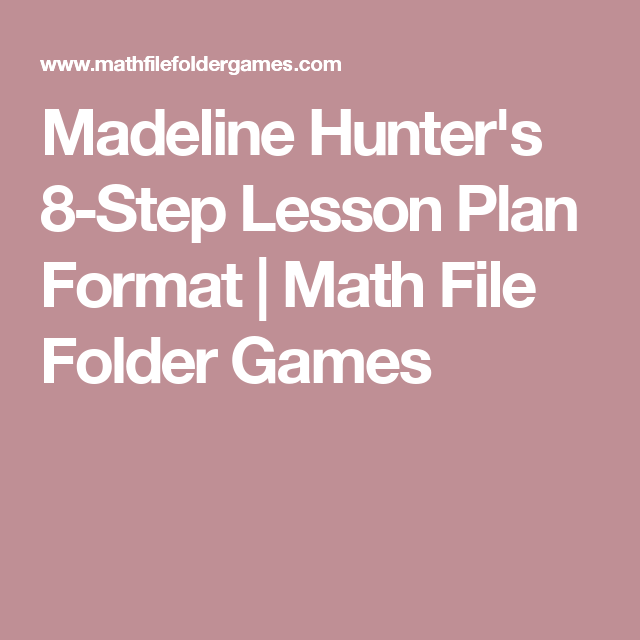 Madeline Hunters 8 Step Lesson Plan Format Lesson Plan Format