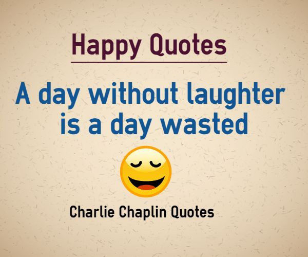 A Day Without Laughter Is A Day Wasted Happy Quotes Brains Quote Laughter Day