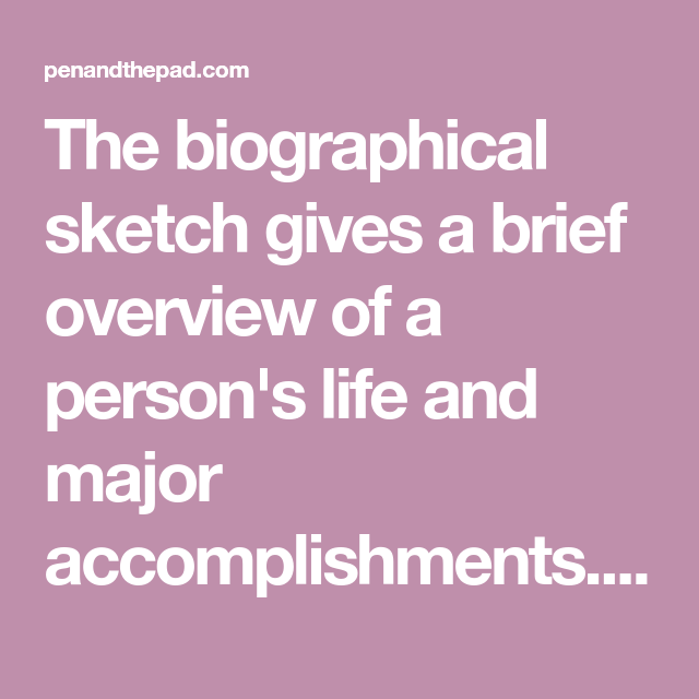 The biographical sketch gives a brief overview of a person's