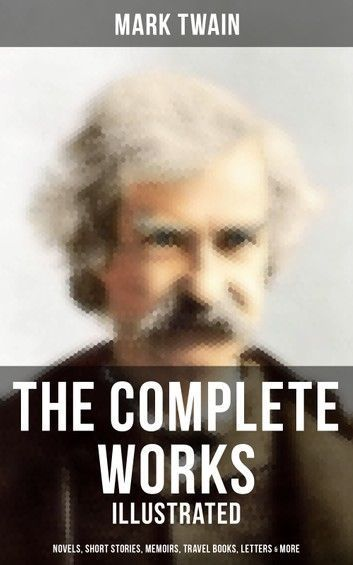 The Complete Works Of Mark Twain: Novels, Short Stories, Me... #marktwain The Complete Works Of Mark Twain: Novels, Short Stories, Me... #marktwain The Complete Works Of Mark Twain: Novels, Short Stories, Me... #marktwain The Complete Works Of Mark Twain: Novels, Short Stories, Me... #marktwain