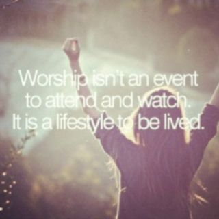 #worship :: It's a lifestyle