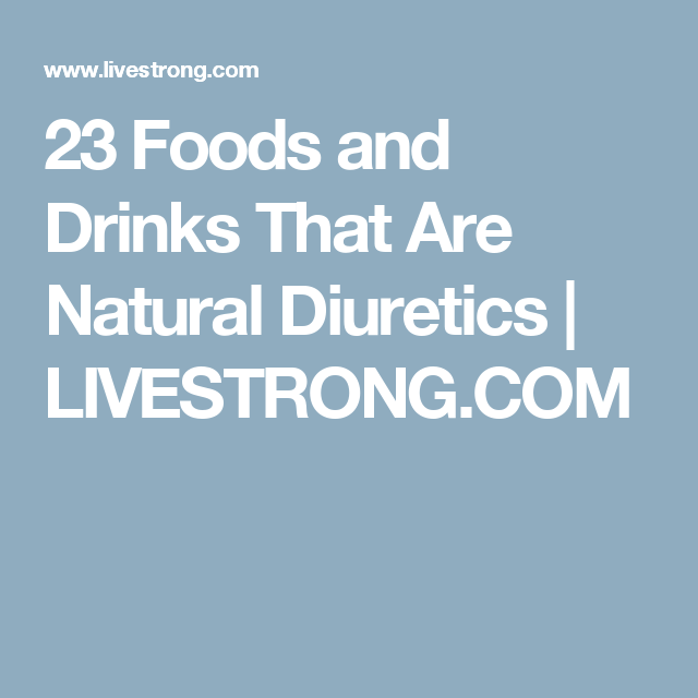 23 Foods and Drinks That Are Natural Diuretics   LIVESTRONG.COM