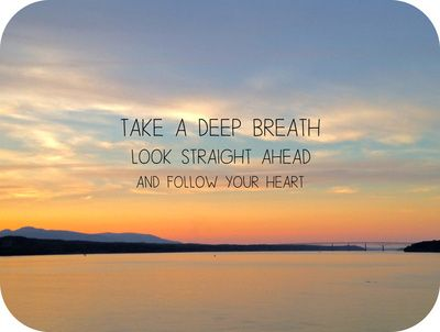 Take A Deep Breath Look Straight Ahead And Follow Your Heart Quotes Inspiration Landscape Photography Pre Sunset Quotes Heart Art Print Follow Your Heart