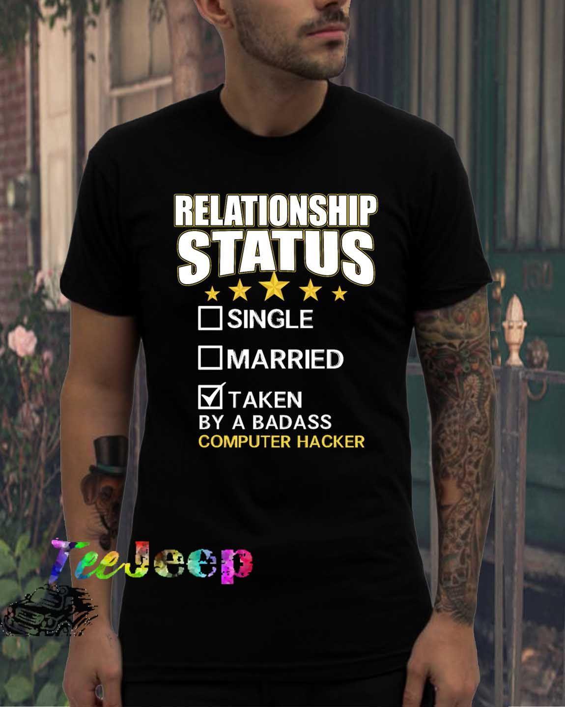 9909447ae Relationship Status Single Married Taken My A Badass Computer Hacker Shirt