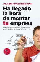 Ha llegado la hora de montar tu empresa / Alejandro Suárez Sánchez-Ocaña (2011)