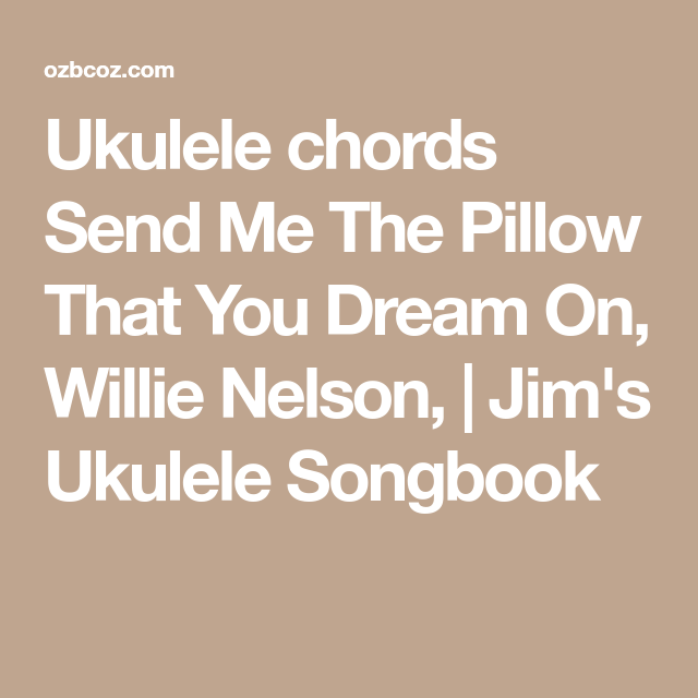 Ukulele chords Send Me The Pillow That You Dream On, Willie Nelson ...