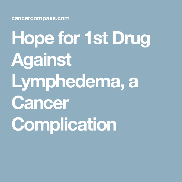 Hope for 1st Drug Against Lymphedema, a Cancer Complication