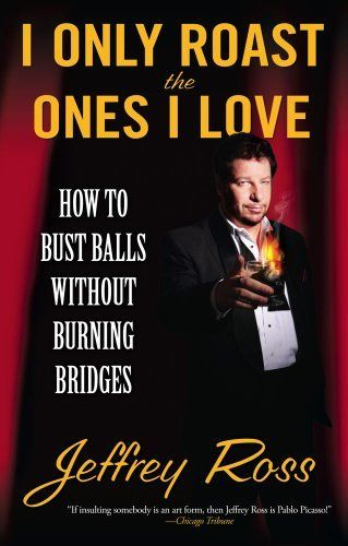I Only Roast The Ones I Love By Jeffrey Ross 9 73 Author Jeffrey Ross Publisher Gallery Books Reprin No One Loves Me Burning Bridges Luckiest Girl Alive