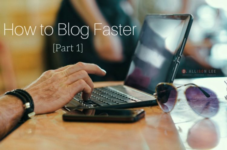 Blog Faster What to Do Before You Start Writing Your Blog