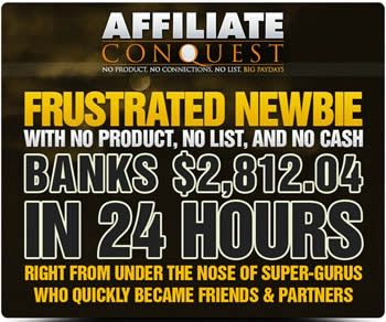 Frustrated Newbie With No Product, No List, And No Cash Banks $2,812.04 In 24 Hours Right From Under The Nose Of Super-Gurus Who Quickly Became Friend & Partners.