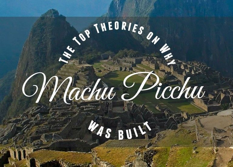 The Top Theories on Why Machu Picchu Was Built