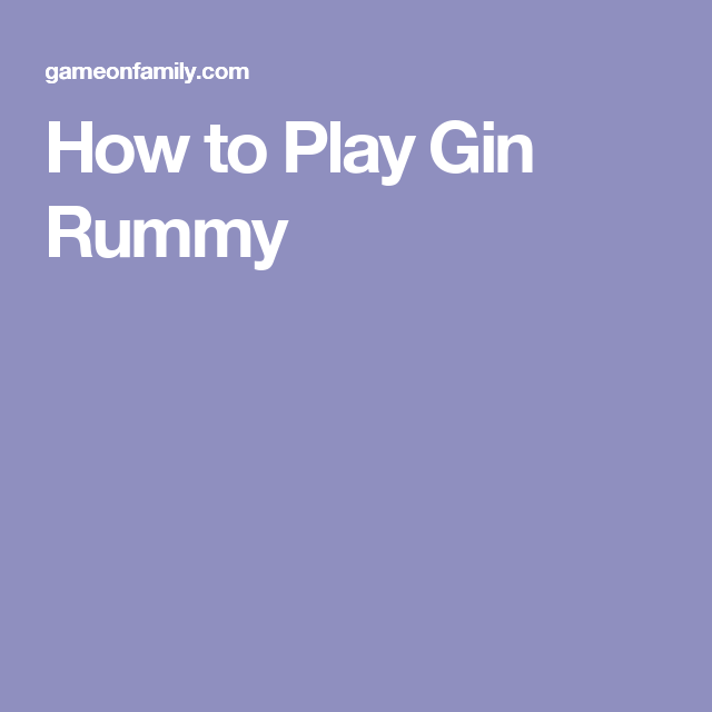 How To Play Gin Rummy Family Card Games Pinterest Gin Rummy
