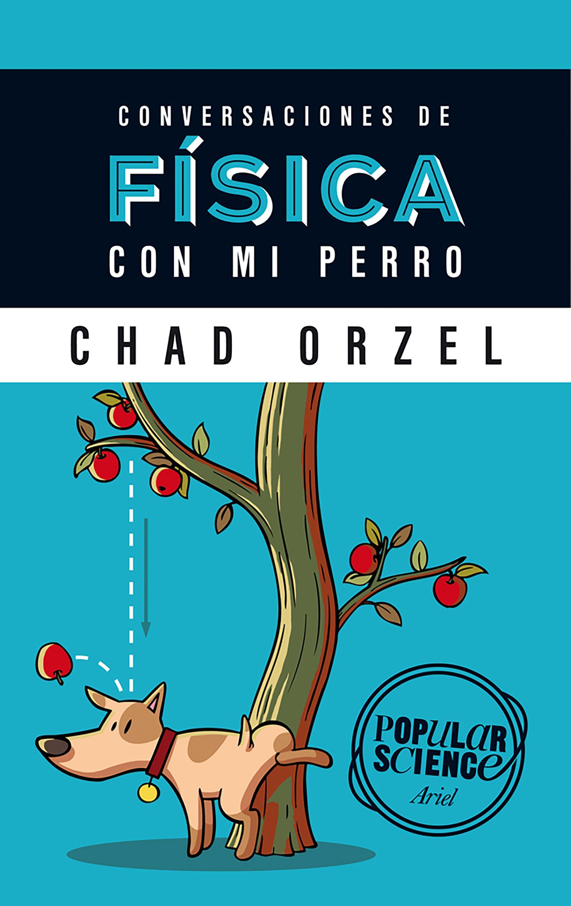 Conversaciones De Fisica Con Mi Perro Chad Orzel 9788434422537 Comprar El Libro Libros De Ciencia Fisica Libros De Psicologia