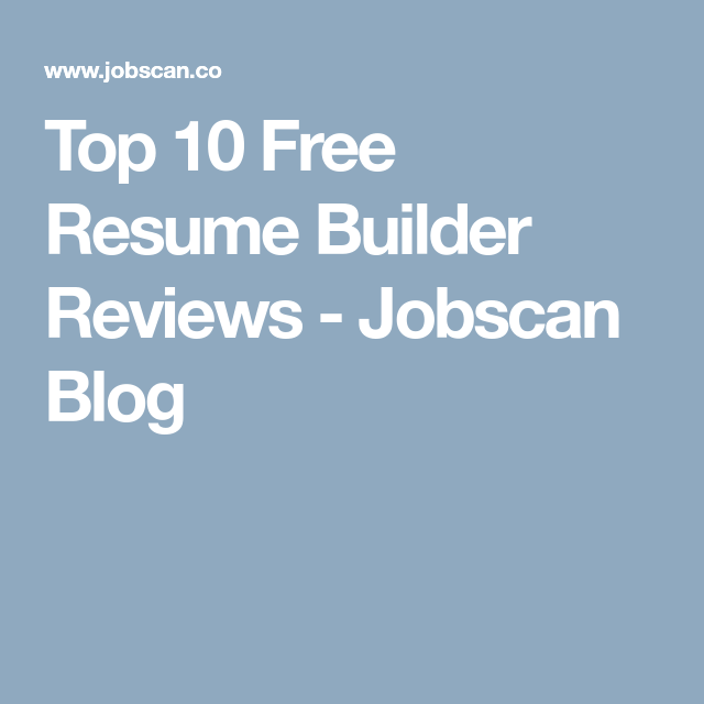 Top 10 Free Resume Builder Reviews Jobscan Blog Life Hacks
