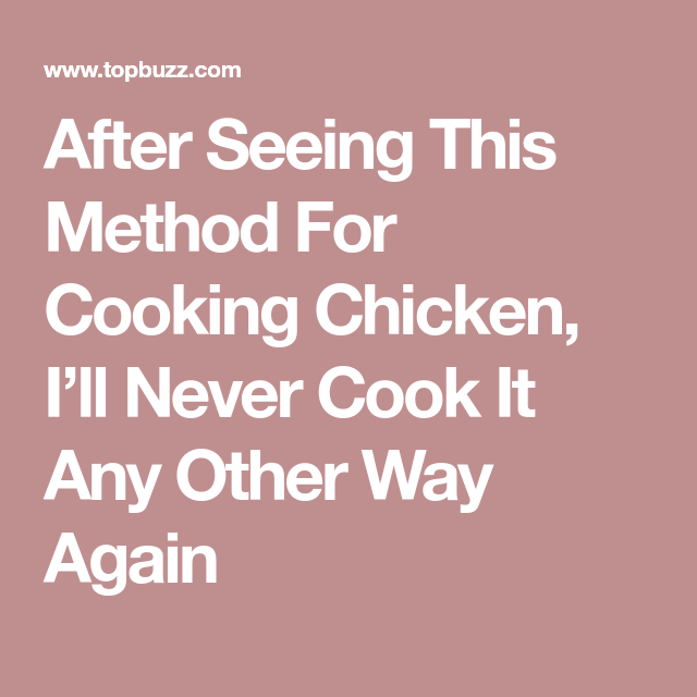 After Seeing This Method For Cooking Chicken, I'll Never Cook It Any Other Way Again