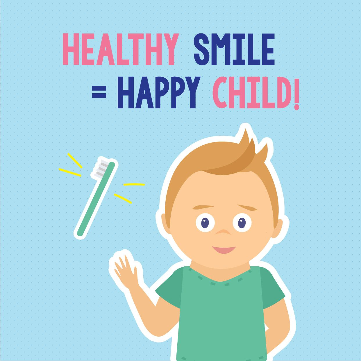 HELP YOUR CHILD have a healthy smile! Even cavities in