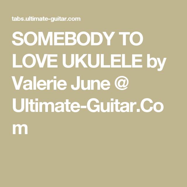 SOMEBODY TO LOVE UKULELE by Valerie June @ Ultimate-Guitar.Com ...