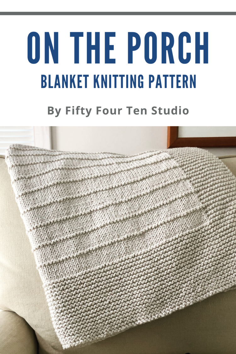 Easy to Knit Beginner Blanket Knitting Pattern for Worsted Weight Yarn - On the Porch Blanket  — Fifty Four Ten Studio
